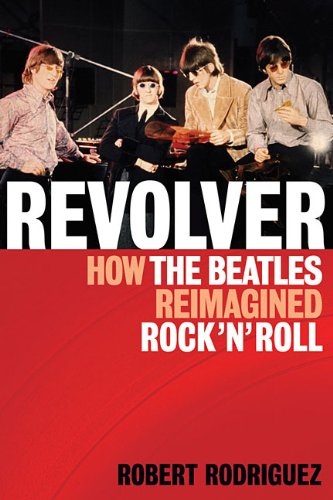 Revolver  How the Beatles Reimagined Rock'n'Roll